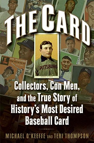 9780061123924: The Card: Collectors, Con Men, and the True Story of History's Most Desired Baseball Card