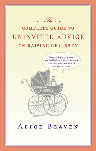 9780061123948: The Complete Guide to Uninvited Advice on Raising Children