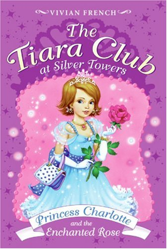 9780061124419: The Tiara Club at Silver Towers 7: Princess Charlotte and the Enchanted Rose