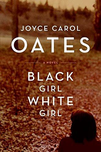 BLACK GIRL,WHITE GIRL: Oates, Joyce Carol
