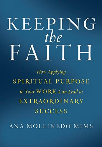 9780061125928: Keeping the Faith: How Applying Spiritual Purpose to Your Work Can Lead to Extraordinary Success