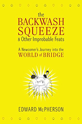 9780061127649: The Backwash Squeeze & Other Improbable Feats: A Newcomer's Journey Into the World of Bridge