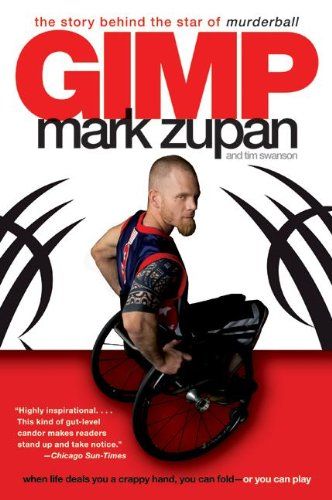 GIMP: The Story Behind the Star of Murderball: Zupan, Mark; Swanson, Tim