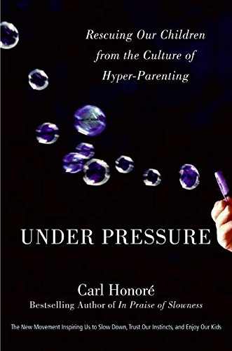 9780061128806: Under Pressure: Rescuing Our Children from the Culture of Hyper-Parenting