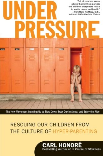 9780061128813: Under Pressure: Rescuing Our Children from the Culture of Hyper-Parenting