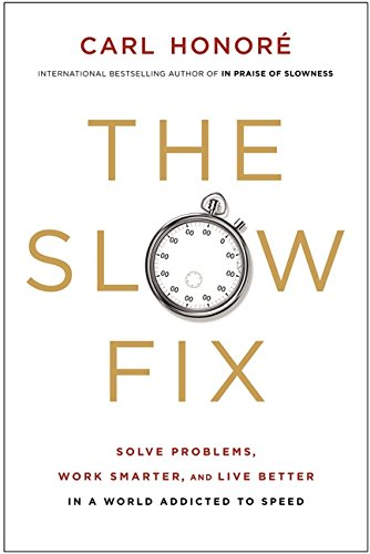 9780061128820: The Slow Fix: Solve Problems, Work Smarter, and Live Better in a World Addicted to Speed