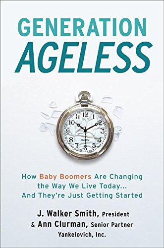 9780061128981: Generation Ageless: How Baby Boomers Are Changing the Way We Live Today and They're Just Getting Started