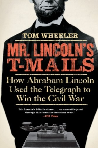 9780061129803: Mr. Lincoln's T-Mails: How Abraham Lincoln Used the Telegraph to Win the Civil War