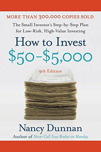 How to Invest $50-$5,000: The Small Investor's Step-By-Step Plan for Low-Risk, High-Value Investing, 9th Edition (0061129828) by Nancy Dunnan