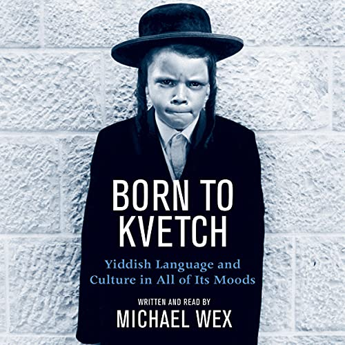9780061131226: Born To Kvetch: Yiddish Language and Culture in All of Its Moods