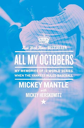 9780061131721: All My Octobers: My Memories of Twelve World Series When the Yankees Ruled Baseball