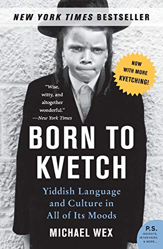 9780061132179: Born to Kvetch: Yiddish Language and Culture in All of Its Moods (P.S.)