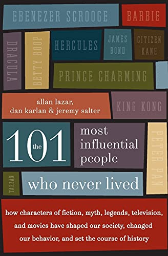 9780061132216: The 101 Most Influential People Who Never Lived: How Characters of Fiction, Myth, Legends, Television, and Movies Have Shaped Our Society, Changed Our Behavior, and Set the Course of History