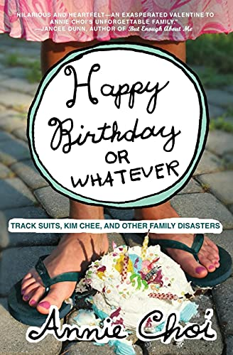 9780061132223: Happy Birthday or Whatever: Track Suits, Kim Chee, and Other Family Disasters