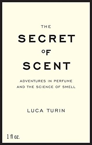 9780061133831: The Secret of Scent: Adventures in Perfume and the Science of Smell