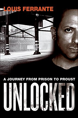 9780061133855: Unlocked: A Journey from Prison to Proust