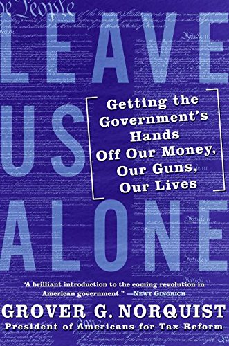 9780061133954: Leave Us Alone: Getting the Government's Hands Off Our Money, Our Guns, Our Lives