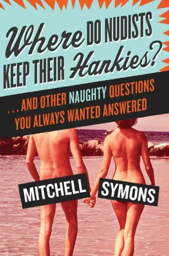 9780061134074: Where Do Nudists Keep Their Hankies?: ... and Other Naughty Questions You Always Wanted Answered