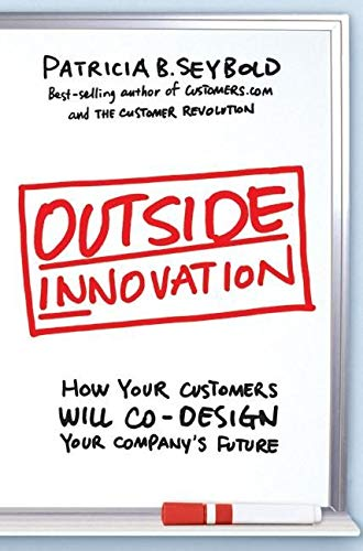 9780061135903: Outside Innovation: How Your Customers Will Co-Design Your Company's Future