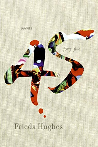 9780061136016: Forty-Five: Poems[ FORTY-FIVE: POEMS ] By Hughes, Frieda ( Author )Nov-28-2006 Hardcover