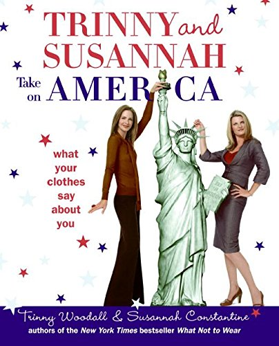 Trinny and Susannah Take on America: What Your Clothes Say About You: Woodall, Trinny; Constantine,...
