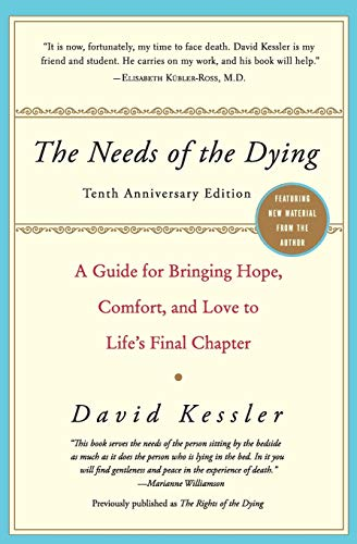 The Needs of the Dying: A Guide for Bringing Hope, Comfort, and Love to Life's Final Chapter: ...