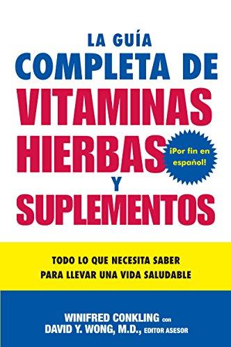 9780061137754: La Guia Completa de Vitaminas, Hierbas y Suplementos: Todo Lo Que Necesita Saber Para Llevar una Vida Saludable