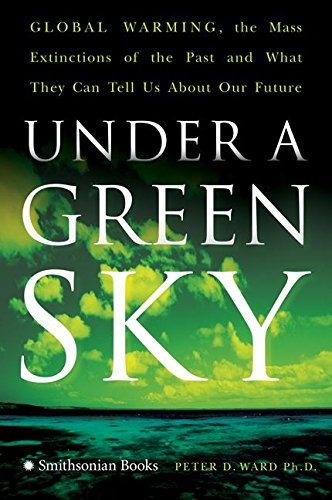 Under a Green Sky: Global Warming, the Mass Extinctions of the Past, and What They Can Tell Us About Our Future (006113791X) by Peter D. Ward