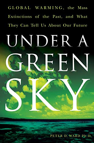9780061137921: Under A Green Sky: Global Warming, the Mass Extinctions of the Past an