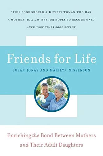 9780061138195: Friends for Life: Enriching the Bond Between Mothers and Their Adult Daughters