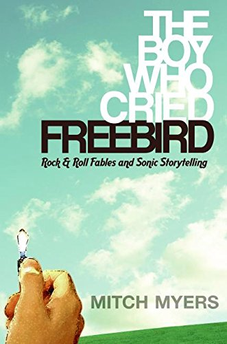 9780061139017: The Boy Who Cried Freebird: Rock & Roll Fables and Sonic Storytelling