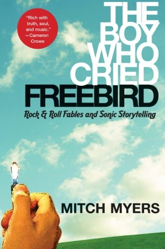 9780061139024: The Boy Who Cried Freebird: Rock & Roll Fables and Sonic Storytelling