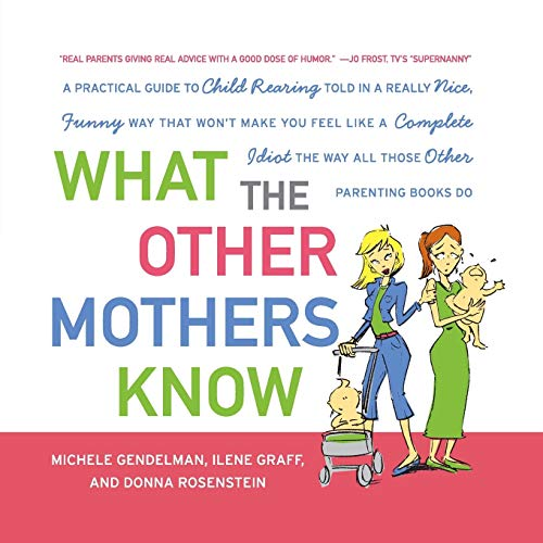 9780061139864: What the Other Mothers Know: A Practical Guide to Child Rearing Told in a Really Nice, Funny Way That Won't Make You Feel Like a Complete Idiot the Way All Those Other Parenting Books Do