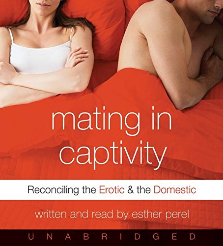 9780061142352: Mating in Captivity: Reconciling the Erotic and the Domestic