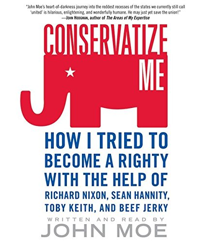 9780061142383: Conservatize Me:  I Tried to Become a Righty with the Help of Richard Nixon, Ann Coulter, Toby Keith, and Beef Jerky