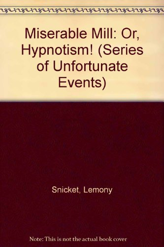 9780061146329: A Series of Unfortunate Events #4: The Miserable Mill: Or, Hypnotism!