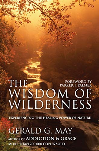 The Wisdom of Wilderness: Experiencing the Healing Power of Nature (0061146633) by Gerald G. May