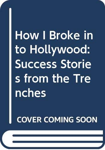 9780061147845: How I Broke into Hollywood: Success Stories from the Trenches