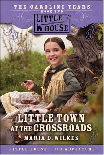 9780061148224: Little Town at the Crossroads (Little House the Caroline Years)
