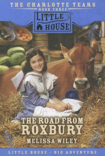 9780061148309: The Road from Roxbury (Little House the Charlotte Years)