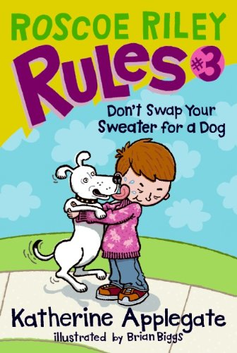 Roscoe Riley Rules #3: Don't Swap Your Sweater for a Dog (0061148857) by Katherine Applegate