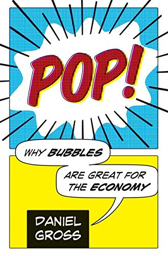 9780061151545: Pop!: Why Bubbles Are Great For The Economy