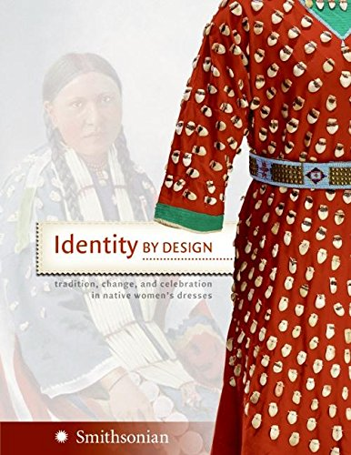 9780061153693: Identity by Design: Tradition, Change, and Celebration in Native Women's Dresses
