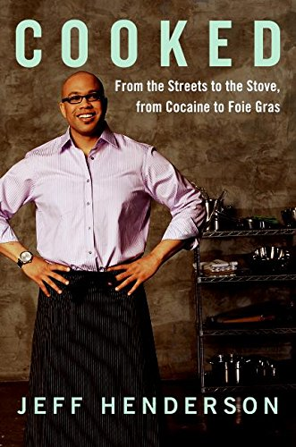 Cooked: From the Streets to the Stove, from Cocaine to Foie Gras (0061153907) by Jeff Henderson