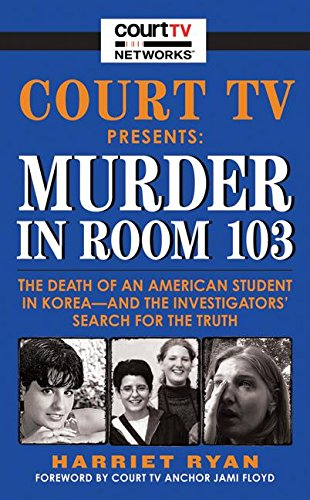 9780061154430: Court TV Presents: Murder in Room 103: The Death of an American Student in Korea--and the Investigators' Search for the Truth