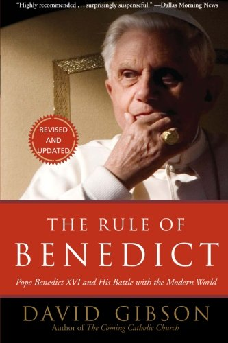 9780061161223: The Rule of Benedict: Pope Benedict XVI and His Battle with the Modern World
