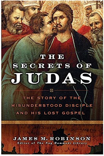 9780061170638: The Secrets of Judas: The Story of the Misunderstood Disciple and His Lost Gospel