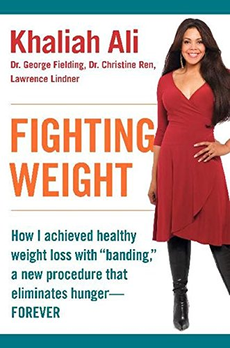 "9780061170942: Fighting Weight: How I Achieved Healthy Weight Loss with ""Banding,"" a New Procedure That Eliminates Hunger--Forever"