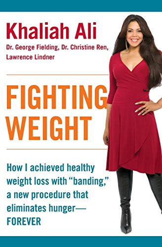 "9780061170966: Fighting Weight: How I Achieved Healthy Weight Loss with ""Banding,"" a New Procedure That Eliminates Hunger--Forever"