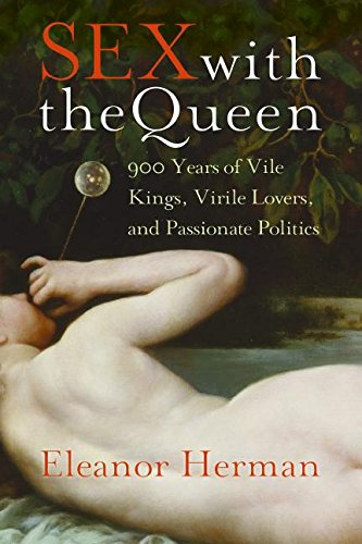 9780061171369: Sex with the Queen: 900 Years of Vile Kings, Virile Lovers, and Passionate Politics